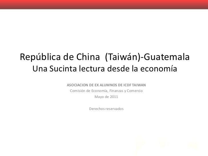República de China  (Taiwán)-Guatemala Una Sucinta lectura desde la economía ASOCIACIONDE EX ALUMNOSDE ICDF TAIWAN Comis...