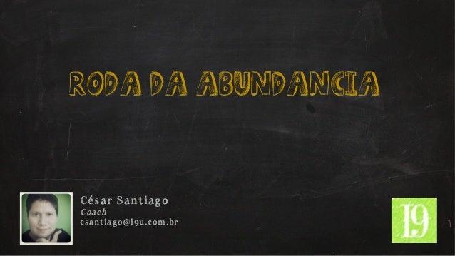 roda da abundancia César Santiago Coach csantiago@i9u.com.br