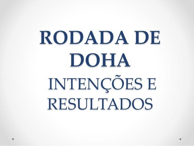 RODADA DE DOHA INTENÇÕES E RESULTADOS