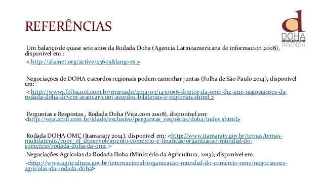 REFERÊNCIAS Um balanço de quase sete anos da Rodada Doha (Agencia Latinoamericana de informacion 2008), disponível em : < ...