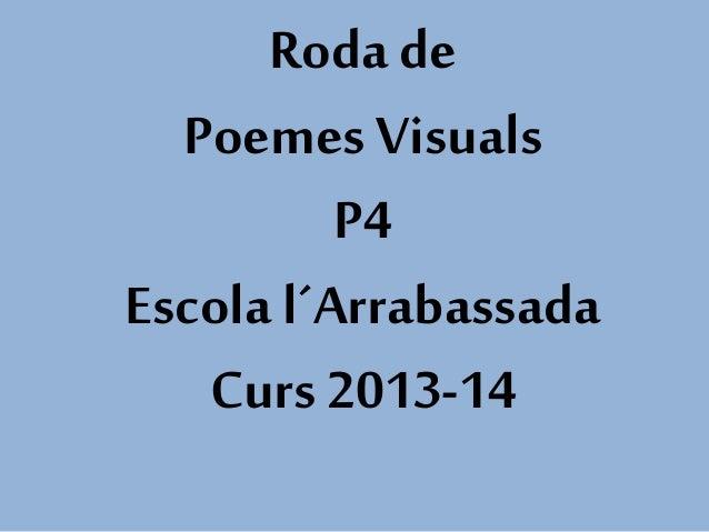 Roda de Poemes Visuals P4 Escola l´Arrabassada Curs 2013-14