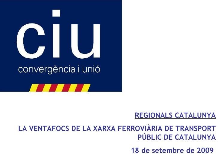REGIONALS CATALUNYA LA VENTAFOCS DE LA XARXA FERROVIÀRIA DE TRANSPORT PÚBLIC DE CATALUNYA 18 de setembre de 2009