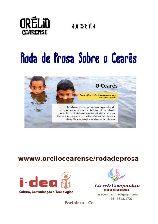A Roda de prosa sobre o Cearês é um evento que consiste num descontraído bate-papo recheado de referências sobre nossa his...