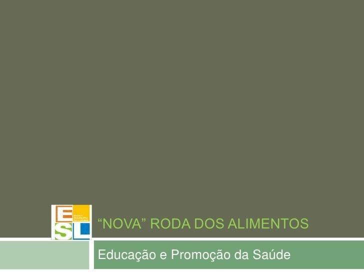 """""""Nova"""" Roda dos Alimentos<br />Educação e Promoção da Saúde<br />"""