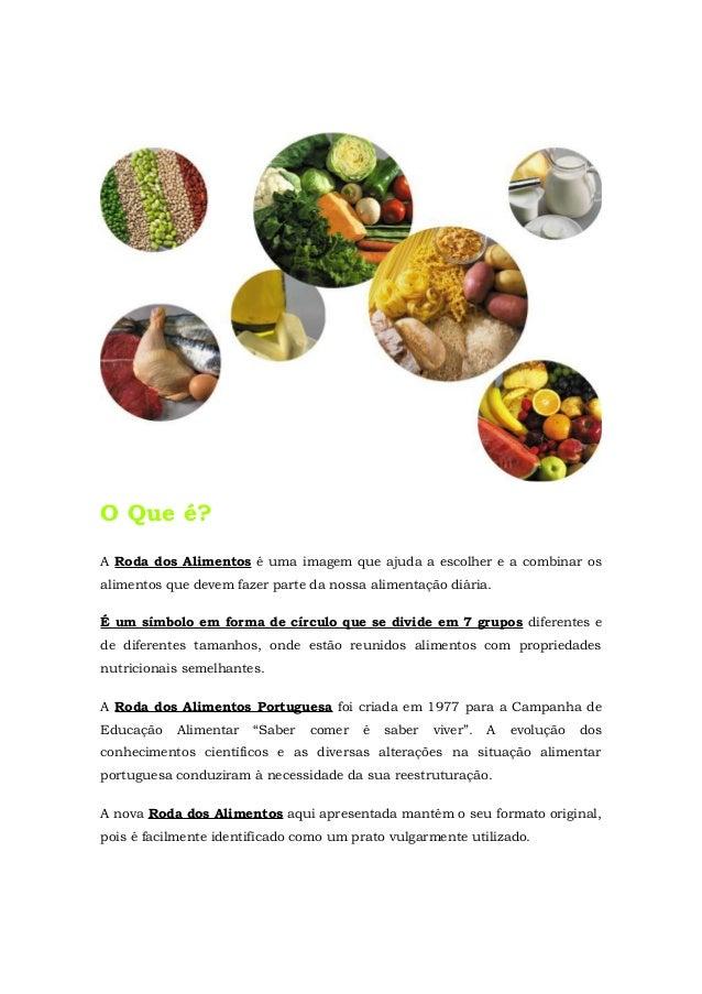 O Que é?A Roda dos Alimentos é uma imagem que ajuda a escolher e a combinar osalimentos que devem fazer parte da nossa ali...