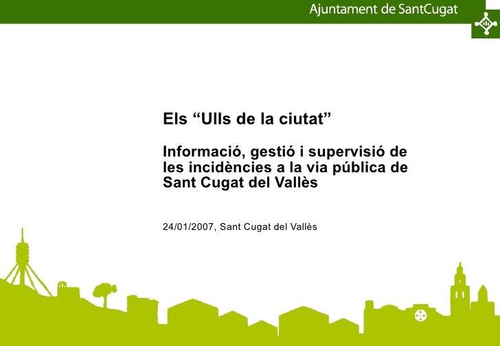 """Els """"Ulls de la ciutat"""" Informació, gestió i supervisió de les incidències a la via pública de Sant Cugat del Vallès 24/01..."""