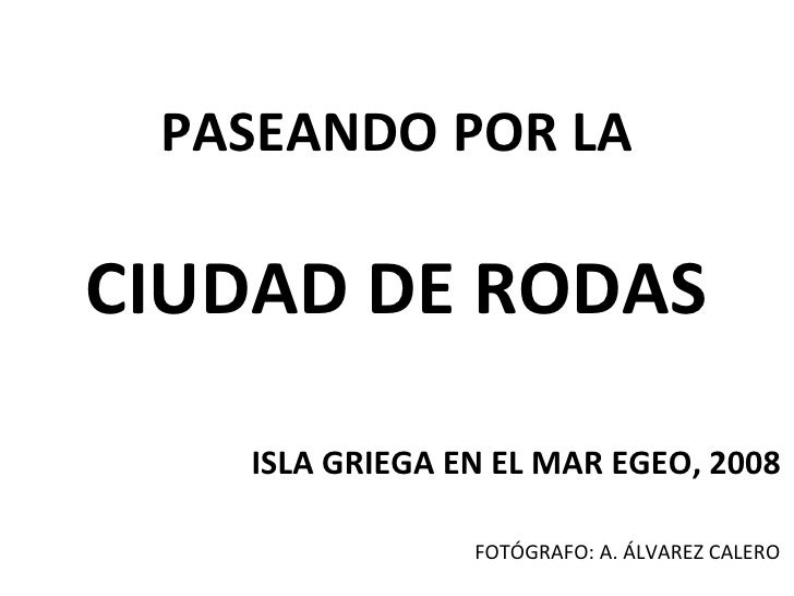 PASEANDO POR LA CIUDAD DE RODAS ISLA GRIEGA EN EL MAR EGEO, 2008 FOTÓGRAFO: A. ÁLVAREZ CALERO