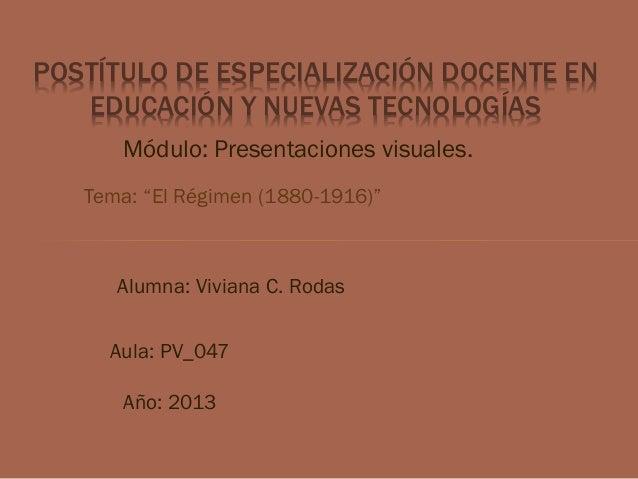 """POSTÍTULO DE ESPECIALIZACIÓN DOCENTE EN EDUCACIÓN Y NUEVAS TECNOLOGÍAS Módulo: Presentaciones visuales. Tema: """"El Régimen ..."""