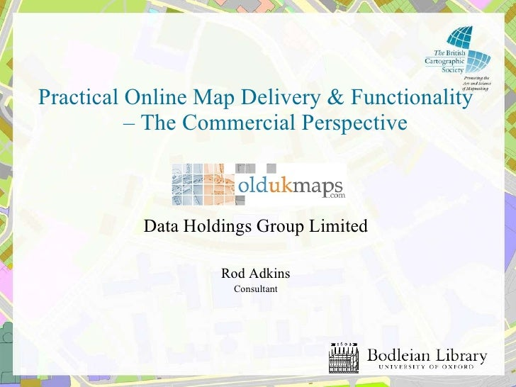 <ul><li>Practical Online Map Delivery & Functionality – The Commercial Perspective </li></ul><ul><li>Data Holdings Group L...