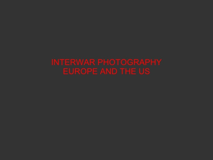 INTERWAR PHOTOGRAPHY EUROPE AND THE US