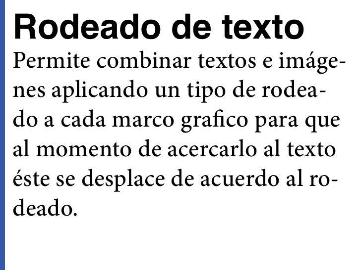 Rodeado de textoPermite combinar textos e imáge-nes aplicando un tipo de rodea-do a cada marco grafico para queal momento ...