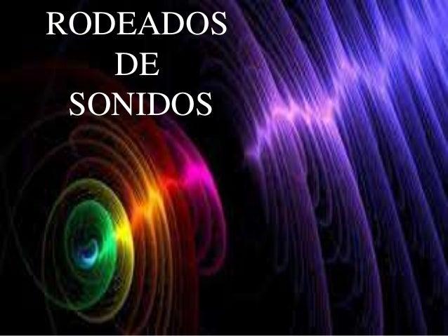 RODEADOS  DE  SONIDOS
