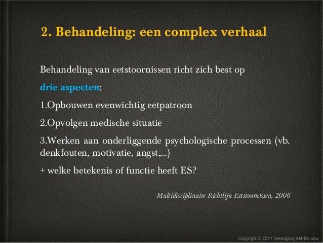 2. Behandeling: een complex verhaalBehandeling van eetstoornissen richt zich best opdrie aspecten:1.Opbouwen evenwichtig e...