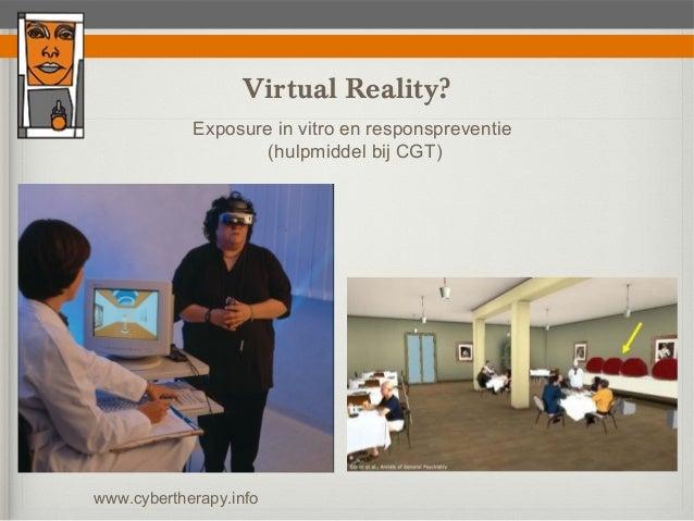 Virtual Reality?            Exposure in vitro en responspreventie                    (hulpmiddel bij CGT)www.cybertherapy....