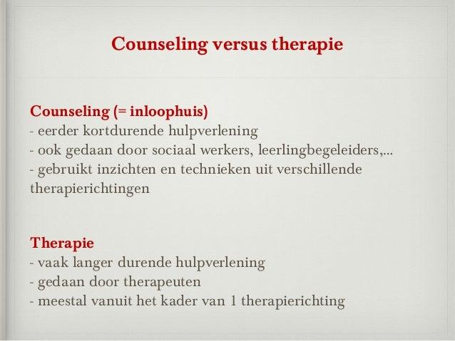 Counseling versus therapieCounseling (= inloophuis)- eerder kortdurende hulpverlening- ook gedaan door sociaal werkers, le...