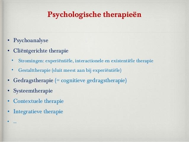 Psychologische therapieën• Psychoanalyse• Cliëntgerichte therapie  • Stromingen: experiëntiële, interactionele en existent...