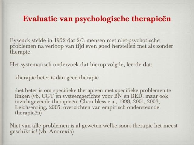Evaluatie van psychologische therapieënEysenck stelde in 1952 dat 2/3 mensen met niet-psychotischeproblemen na verloop van...