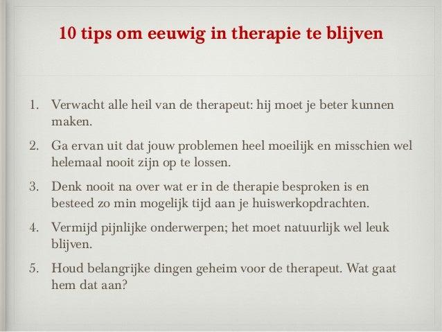10 tips om eeuwig in therapie te blijven1. Verwacht alle heil van de therapeut: hij moet je beter kunnen   maken.2. Ga erv...