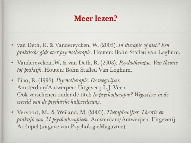 Meer lezen?• van Deth, R. & Vandereycken, W. (2005). In therapie of niet? Een  praktische gids over psychotherapie. Houten...