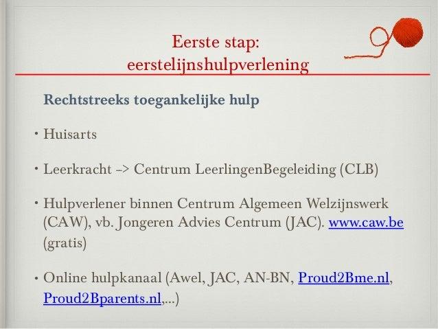 Eerste stap:                 eerstelijnshulpverlening Rechtstreeks toegankelijke hulp• Huisarts• Leerkracht   --> Centrum ...