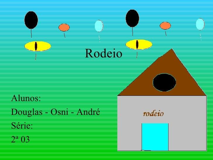 Rodeio Alunos:  Douglas - Osni - André Série:  2ª 03