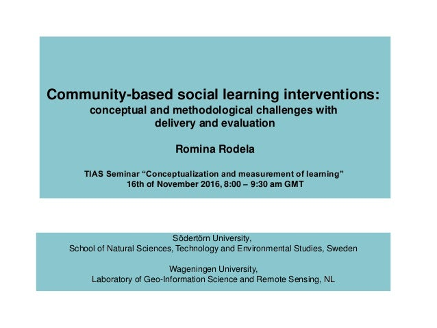 Community-based social learning interventions: conceptual and methodological challenges with delivery and evaluation Romin...