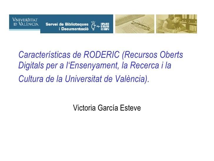 Características de RODERIC (Recursos Oberts Digitals per a l'Ensenyament, la Recerca i la Cultura de la Universitat de Val...
