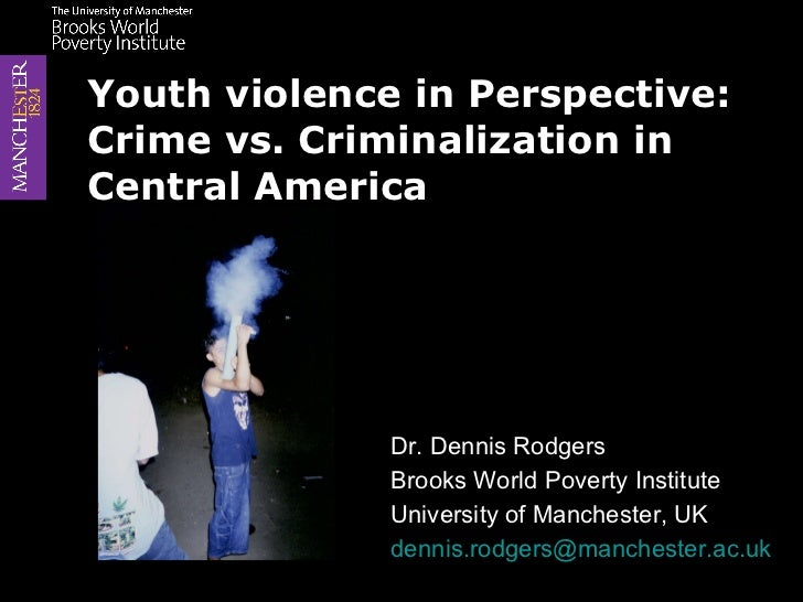 Dr. Dennis Rodgers Brooks World Poverty Institute University of Manchester, UK [email_address]   Youth violence in Perspec...