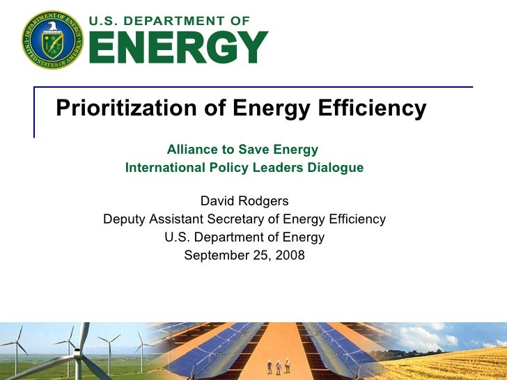 Prioritization of Energy Efficiency  Alliance to Save Energy  International Policy Leaders Dialogue David Rodgers Deputy A...