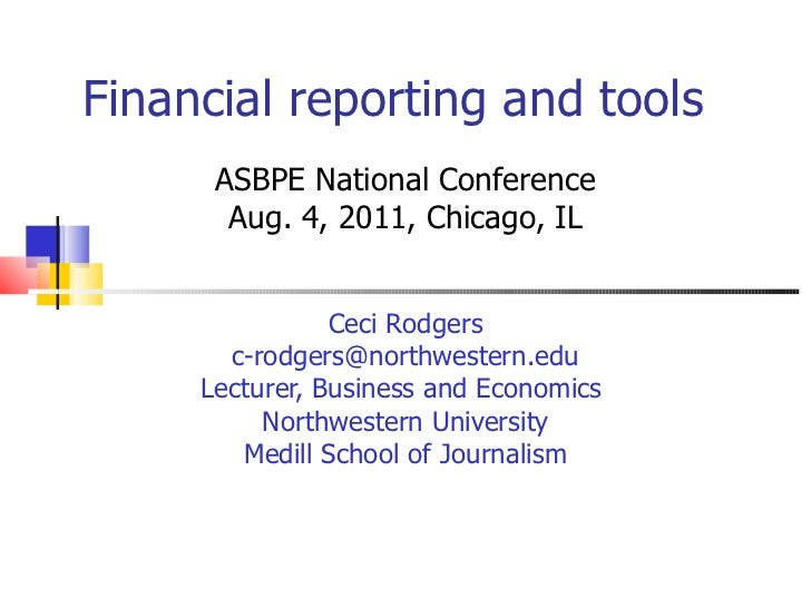 Financial reporting and tools ASBPE National Conference Aug. 4, 2011, Chicago, IL Ceci Rodgers [email_address] Lecturer, B...