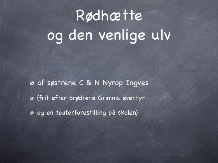 Rødhætte   og den venlige ulvaf søstrene C & N Nyrop Ingves(frit efter brødrene Grimms eventyrog en teaterforestilling på ...
