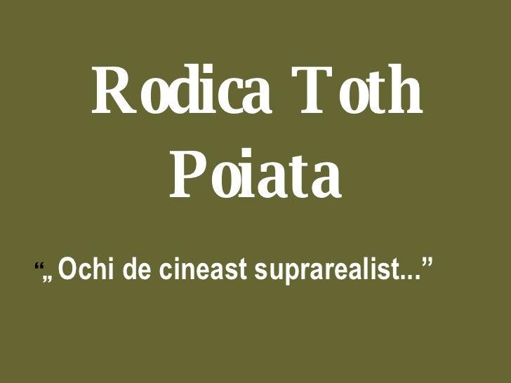 "Rodica Toth Poiata "" ,,  Ochi de cineast suprarealist..."""