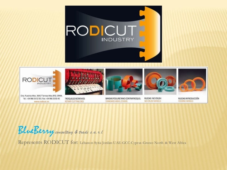 BlueBerry   consulting & trade s.a.r.l Represents RODICUT for:  Lebanon-Syria-Jordan-UAE-GCC-Cyprus-Greece-North   & West ...