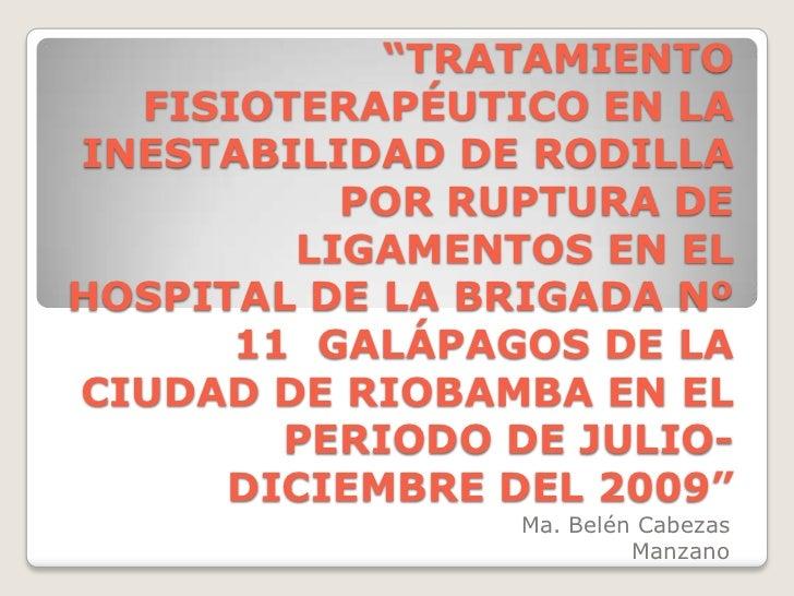 """""""TRATAMIENTO FISIOTERAPÉUTICO EN LA INESTABILIDAD DE RODILLA POR RUPTURA DE LIGAMENTOS EN EL HOSPITAL DE LA BRIGADA Nº 11 ..."""