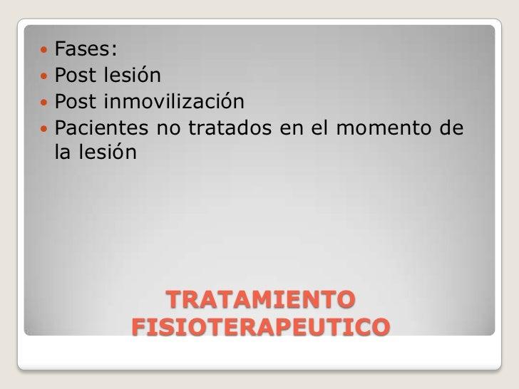 TRATAMIENTO FISIOTERAPEUTICO<br />Fases:<br />Post lesión<br />Post inmovilización<br />Pacientes no tratados en el moment...