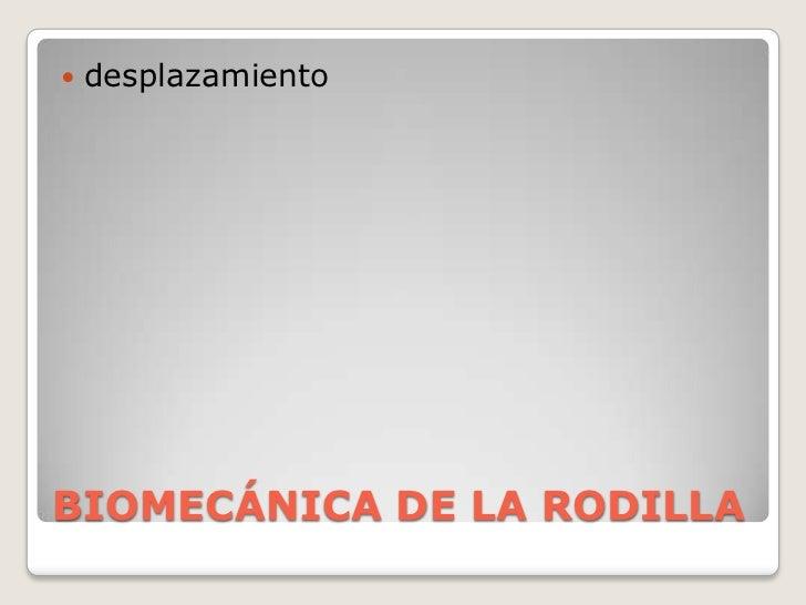 BIOMECÁNICA DE LA RODILLA<br />desplazamiento<br />