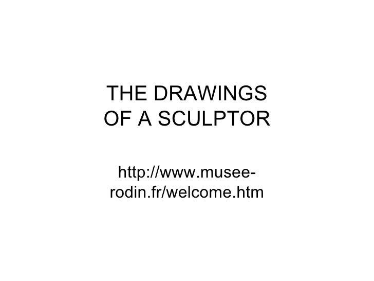 THE DRAWINGS OF A SCULPTOR http://www.musee-rodin.fr/welcome.htm