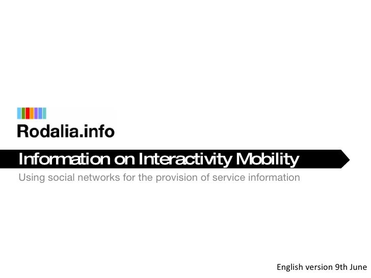 <ul><li>Information on Interactivity Mobility </li></ul><ul><li>Using social networks for the provision of service informa...