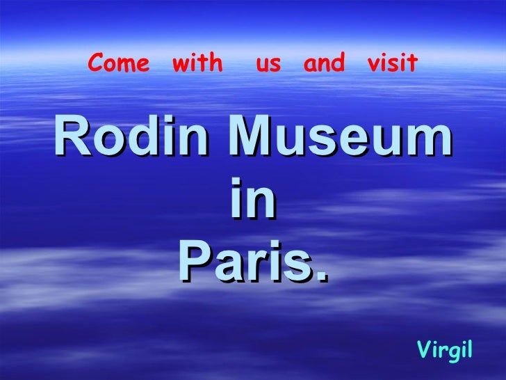 Rodin Museum in Paris. Come  with  us  and  visit Virgil