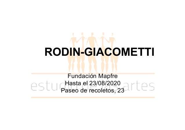 RODIN-GIACOMETTI Fundación Mapfre Hasta el 23/08/2020 Paseo de recoletos, 23