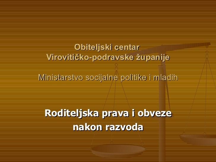Obiteljski centar  Virovitičko-podravske županijeMinistarstvo socijalne politike i mladih Roditeljska prava i obveze      ...