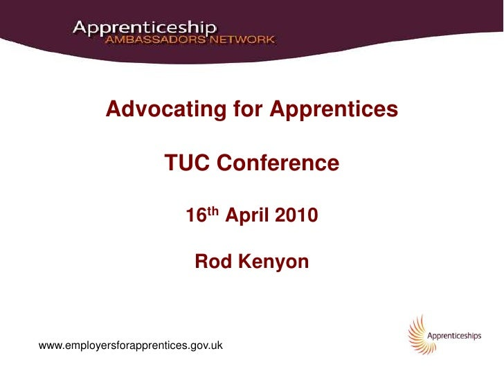 Advocating for Apprentices                         TUC Conference                             16th April 2010             ...