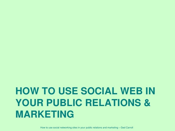 HoW TO USE SOCIAL WEB IN YOUR PUBLIC RELATIONS & MARKETING <br />