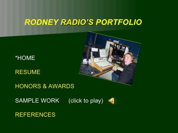 RODNEY  RADIO'S  PORTFOLIO *HOME RESUME HONORS & AWARDS SAMPLE WORK (click to play) REFERENCES