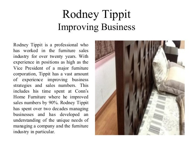Rodney Tippit Improving Business Rodney Tippit is a professional who has worked in the furniture sales industry for over t...