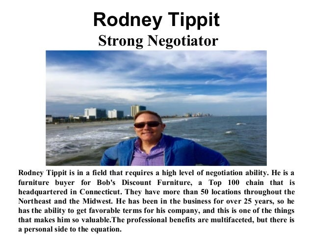 Rodney Tippit Strong Negotiator Rodney Tippit is in a field that requires a high level of negotiation ability. He is a fur...
