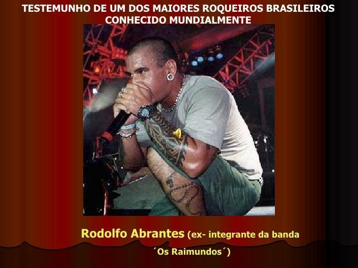 TESTEMUNHO DE UM DOS MAIORES ROQUEIROS BRASILEIROS CONHECIDO MUNDIALMENTE Rodolfo Abrantes  (ex- integrante da banda ´Os R...