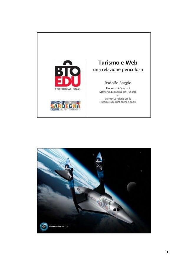 1 Turismo eWeb una relazione pericolosa RodolfoBaggio UniversitàBocconi MasterinEconomiadelTurismo e CentroDondena...