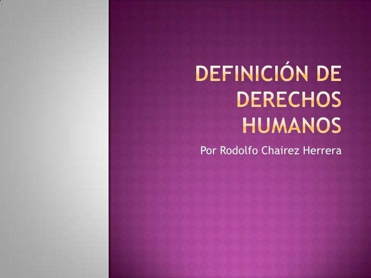 Definición de derechos humanos<br />Por Rodolfo Chairez Herrera<br />
