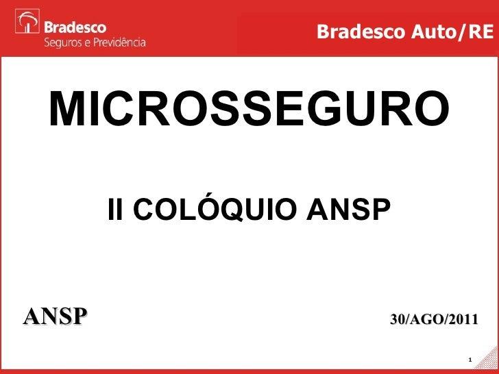 MICROSSEGURO ANSP   30/AGO/2011 Bradesco Auto/RE II COLÓQUIO ANSP